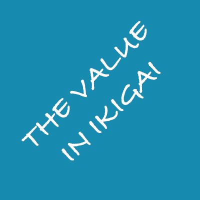 the value in ikigai